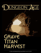 Grave Titan Harvest: A Dungeon Age Adventure (5e and OSR versions)