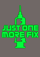 Just One More Fix