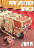 Prospector Rover Vehicle: 3D Printable for 28mm Sci-Fi