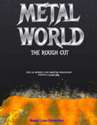 METAL WORLD: The Rough Cut