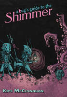 A Bug's Guide To The Shimmer