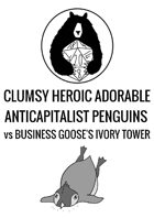 Clumsy Heroic Adorable Anticapitalist Penguins Vs Business Goose's Ivory Tower