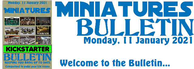 Miniatures Bulletin 11th January 2021 welcome to the bulletin