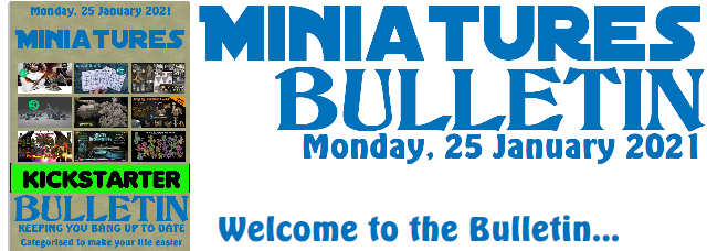 Miniatures Bulletin 25th January 2021 welcome to the bulletin