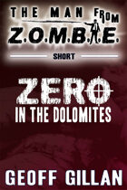 Zero in the Dolomites: A Man from Z.O.M.B.I.E. Short Story