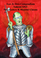 Axes & Orcs Compendium: Volume One: Hon-Human and Monster Classes