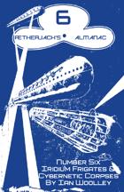 Ætherjack's Almanac Number 6 Iridium Frigates & Cybernetic Corpses (Troika! Compatible!)