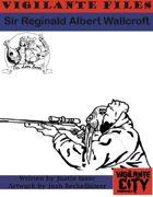 Vigilante Files: Sir Reginald Albert Wallcroft