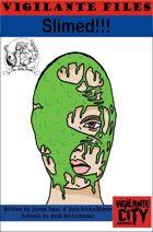 Vigilante Files: Slimed!!!