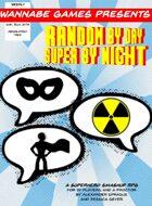 Random by Day, Super by Night