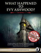 What Happened to Evy Ashwood? - Level 6 Adventure and Compendium