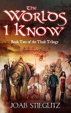 The Worlds I Know: Book Two of the Thule Trilogy