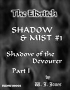 Shadow & Mist #1: Shadow of the Devourer, Part 1 (The Eldritch)