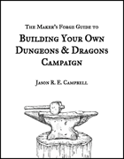 Maker's Forge Games Guide to Building Your Own Dungeons & Dragons Campaign