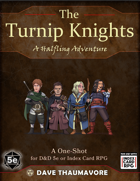 The Turnip Knights: A Halfling Oneshot (ICRPG)