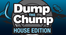 Dump the Chump House Edition