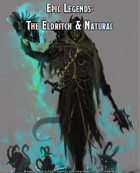 Epic Legends: The Eldritch & Natural