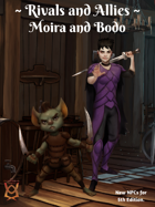 Rivals and Allies: Moira and Bodo