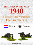 Blitzkrieg in the West 1940. 5 Wargame Scenarios. The Battle for The Grebbeberg