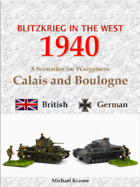 Blitzkrieg in the West 1940. 8 Wargame Scenarios. The Battles for Calais and Boulogne