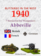 Blitzkrieg in the West 1940. 7 Wargame Scenarios. The Battles for Abbeville and the Somme