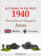 Blitzkrieg in the West 1940. 10 Wargame Scenarios. The Battles for Arras