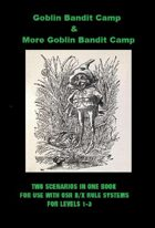 Goblin Bandit Camp/More Goblin Bandit Camp (An OSR B/X Fantasy Rule System Game Scenario)