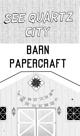 See Quartz City Barn Buildable Papercraft