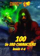 100 Dungeons & Dragons 5e SRD CHARACTERS level 4-6