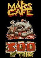 THE MARS CAFE: 300 OF THIS