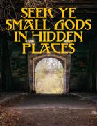 Seek Ye Small Gods In Hidden Places