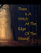There Is A Witch At The Edge Of The Wood