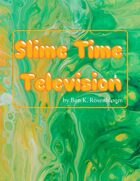 Slime Time Television