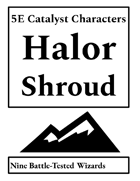 5E Catalyst Characters (Halor Shroud)