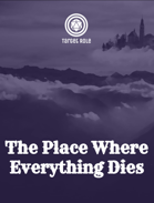 The Place Where Everything Dies (One Page Adventure)