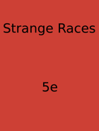 Strange Races For 5e