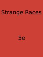 Strange Races For 5e