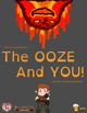 The Ooze And You!