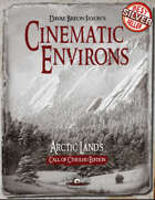 Cinematic Environs: Arctic Lands [Call of Cthulhu Edition]