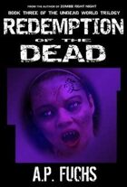 Redemption of the Dead: A Supernatural Time Travel Zombie Thriller (Undead World Trilogy, Book Three)