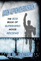 Look, Up on the Screen! The Big Book of Superhero Movie Reviews