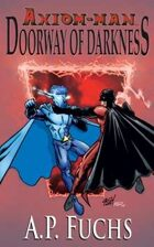 Axiom-man: Doorway of Darkness - A Superhero Novel (The Axiom-man Saga, Book 2)