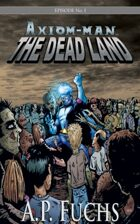 Axiom-man Episode No. 1: The Dead Land - A Superhero/Zombie Thriller