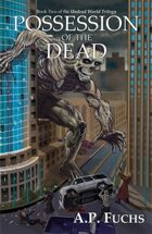 Possession of the Dead: A Supernatural Time Travel Zombie Thriller (Undead World Trilogy, Book Two)