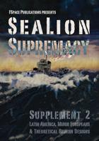 SeaLion Supremacy Supplement 2: Latin America, Minor Europeans & Theoretical British Designs