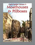 Castle Builder Volume 3: Moathouses & Pillboxes