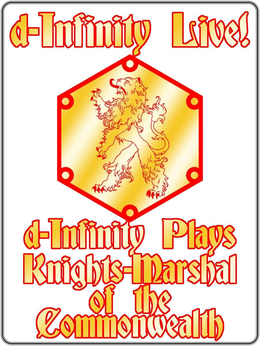 d-Infinity Live! Series 4, Episode 13: d-Infinity Plays 'Knights-Marshal of the Commonwealth'
