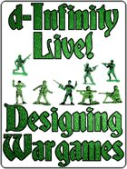 d-Infinity Live! Series 4, Episode 21: Designing Wargames