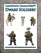 Dwarf Soldiery (Little Orc Wars/Cardstock CharactersTM)