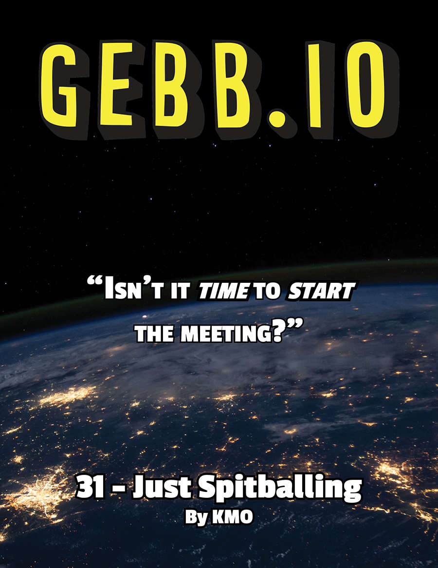 Gebb 31 – Just Spitballing